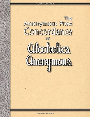 The Anonymous Press Concordance to Alcoholics Anonymous