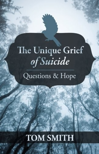 The Unique Grief of Suicide: Questions and Hope