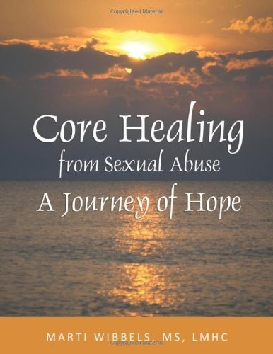 Core Healing from Sexual Abuse: A Journey of Hope