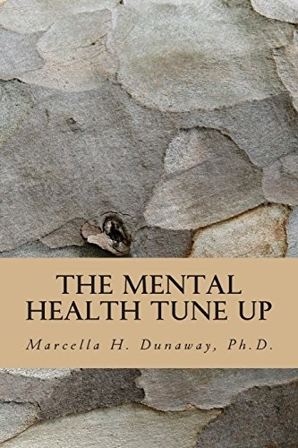 The Mental Health Tune Up: Practical Strategies for Improving Anxiety, Depression. and Overall Mental Health