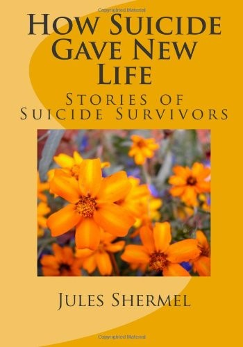 How Suicide Gave New Life: Stories of Suicide Survivors