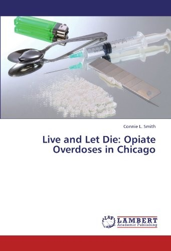 Live and Let Die: Opiate Overdoses in Chicago