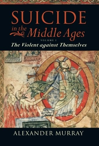 Suicide in the Middle Ages: Volume 1: The Violent Against Themselves