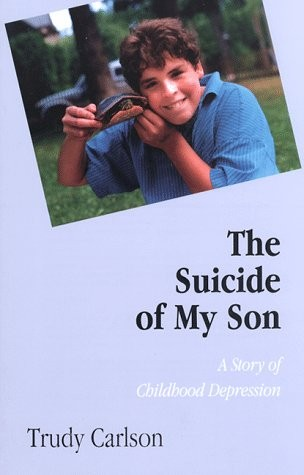 The Suicide of My Son: The Story of Childhood Depression