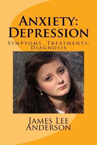 Anxiety: Depression: Symptoms, Treatments, Diagnosis