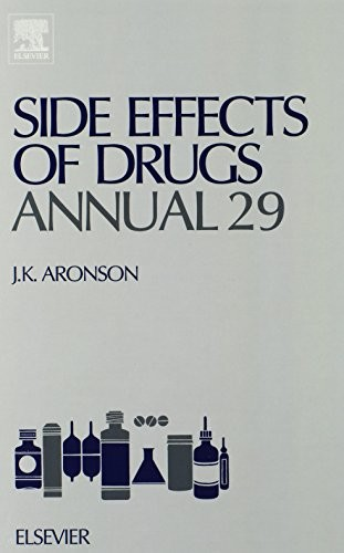 Side Effects of Drugs Annual, Volume 29: A worldwide yearly survey of new data and trends in adverse drug reactions (Side Effects of Drugs Annual: A Worldwide Yearly Survey of New Data)