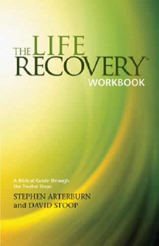 The Life Recovery Workbook: A Biblical Guide through the Twelve Steps