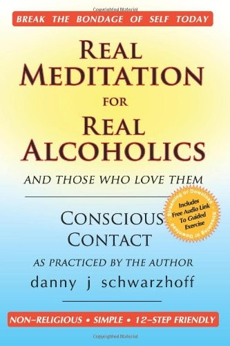 Real Meditation for Real Alcoholics: and those who love them