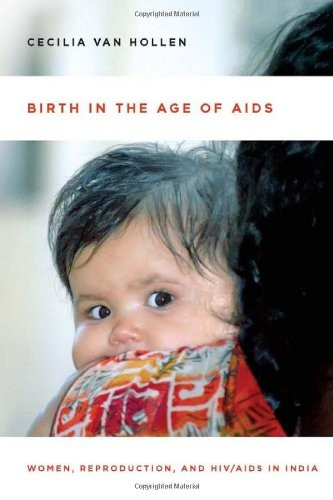 Birth in the Age of AIDS: Women, Reproduction, and HIV/AIDS in India