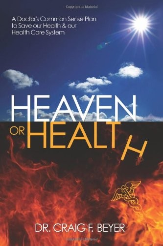 Heaven or Health?: A Doctor's Common Sense Plan to Save our Health & our Health Care System
