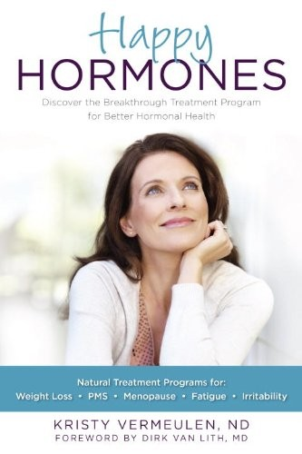 Happy Hormones: The Natural Treatment Programs for Weight Loss, PMS, Menopause, Fatigue, Irritability, Osteoporosis, Stress, Anxiety, Thyroid Imbalances and More