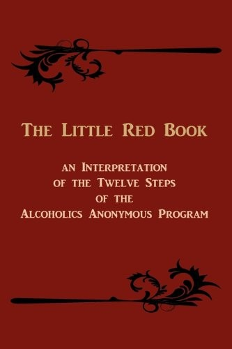 The Little Red Book: An Interpretation of the Twelve Steps of the Alcoholics Anonymous Program