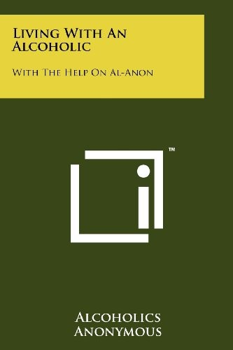 Living with an Alcoholic: With the Help on Al-Anon