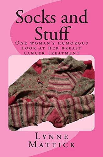 Socks and Stuff: One woman's humorous look at her breast cancer treatment