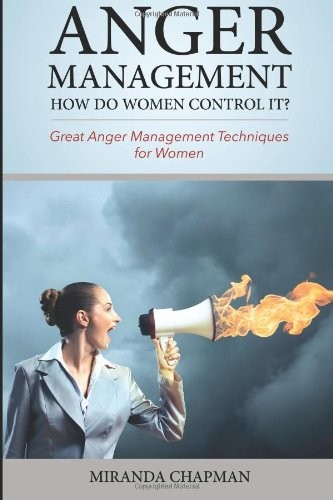 Anger Management: How Do Women Control It?: Great Anger Management Techniques for Women