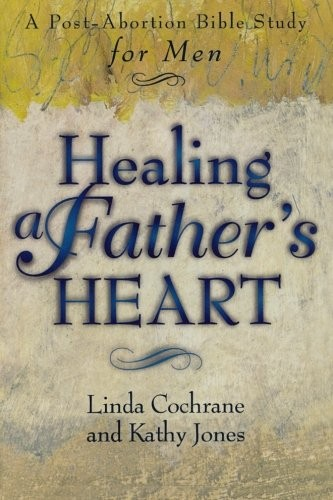 Healing a Father's Heart: A Post-Abortion Bible Study for Men