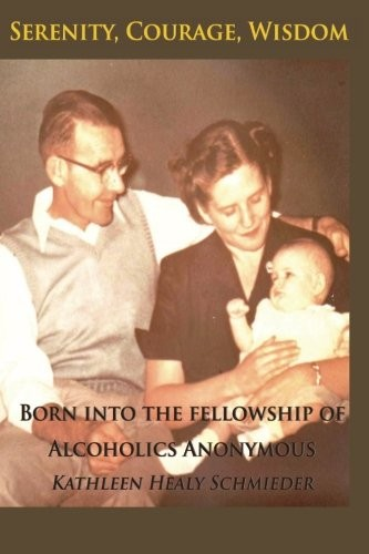 Serenity, Courage, Wisdom: Born into the Fellowship of Alcoholics Anonymous