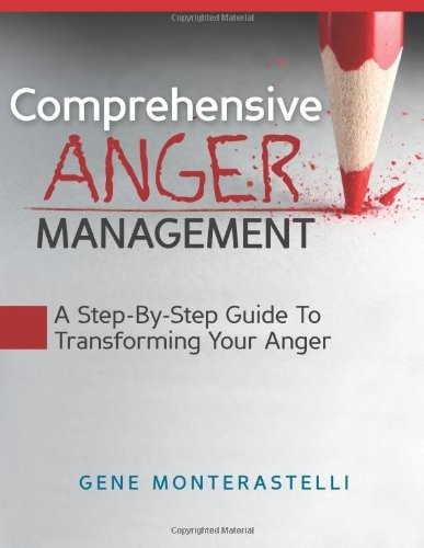 Comprehensive Anger Management: Step By Step Guide To Transforming Your Anger