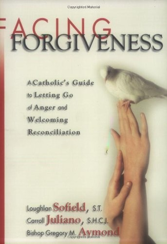 Facing Forgiveness: A Catholic's Guide to Letting Go of Anger and Welcoming Reconciliation