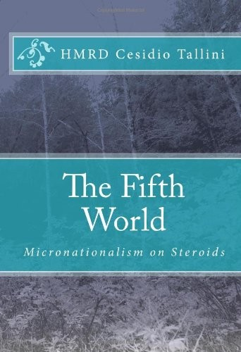 The Fifth World: Micronationalism on Steroids