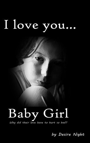 I Love You Baby Girl: A Heartbreaking True Story of Child Abuse (Not a Victim... But a Survivor) (Volume 1)