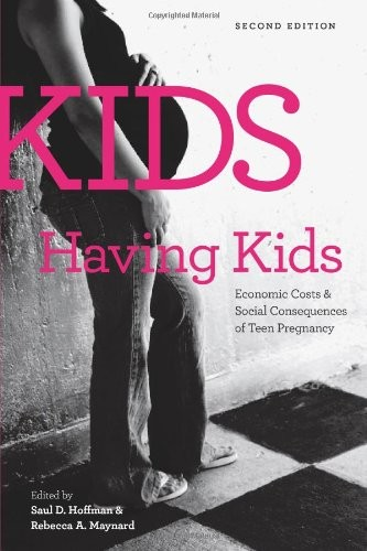Kids Having Kids: Economic Costs and Social Consequences of Teen Pregnancy