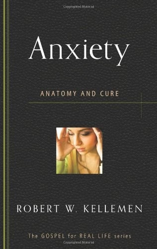 Anxiety: Anatomy and Cure (Gospel for Real Life)