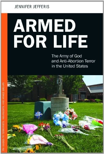 Armed for Life: The Army of God and Anti-Abortion Terror in the United States (Praeger Security International)