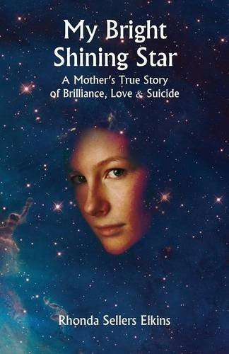 My Bright Shining Star: A Mother's True Story of Brilliance, Love and Suicide