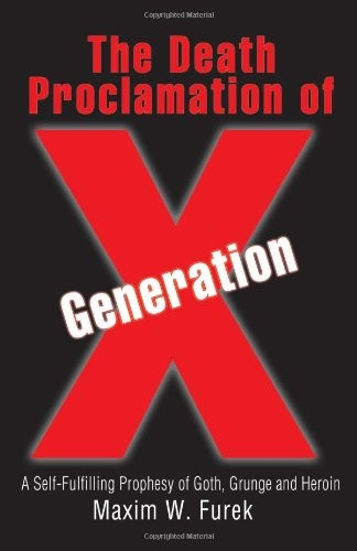 The Death Proclamation of Generation X: A Self-Fulfilling Prophesy of Goth, Grunge and Heroin
