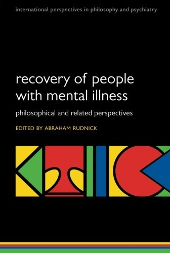 Recovery of People with Mental Illness: Philosophical and Related Perspectives (International Perspectives in Philosophy and Psychiatry)