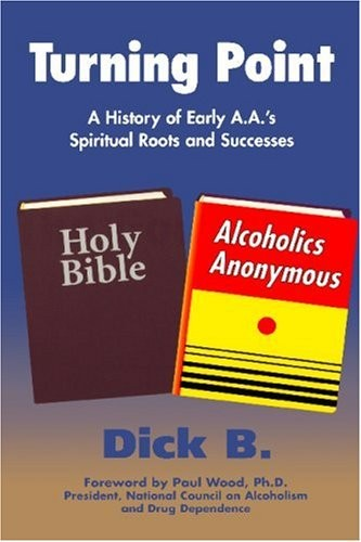 Turning Point: A History of Early A.A.'s Spiritual Roots and Successes