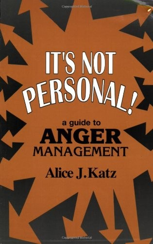 It's Not Personal! : A Guide to Anger Management