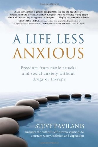 A Life Less Anxious: Freedom from panic attacks and social anxiety without drugs or therapy