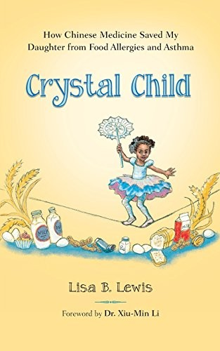 Crystal Child: How Chinese Medicine Saved My Daughter from Food Allergies and Asthma