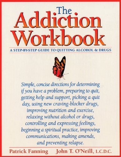 The Addiction Workbook: A Step-by-Step Guide for Quitting Alcohol and Drugs (New Harbinger Workbooks)
