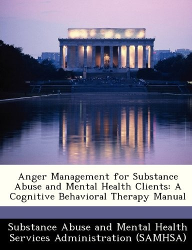 Anger Management for Substance Abuse and Mental Health Clients: A Cognitive Behavioral Therapy Manual