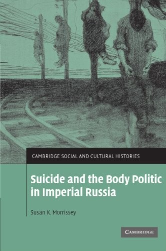 Suicide and the Body Politic in Imperial Russia (Cambridge Social and Cultural Histories)