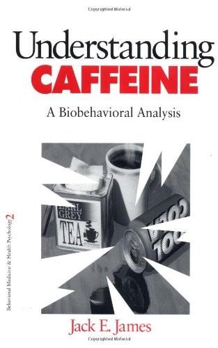 Understanding Caffeine: A Biobehavioral Analysis (Behavioral Medicine and Health Psychology)