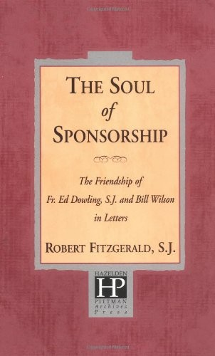 The Soul of Sponsorship: The Friendship of Fr. Ed Dowling, S.J. and Bill Wilson in Letters