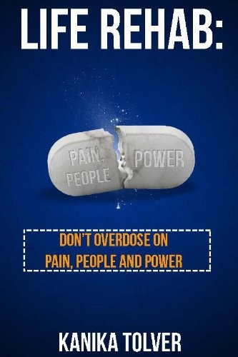 Life Rehab: Don't Overdose on Pain, People and Power