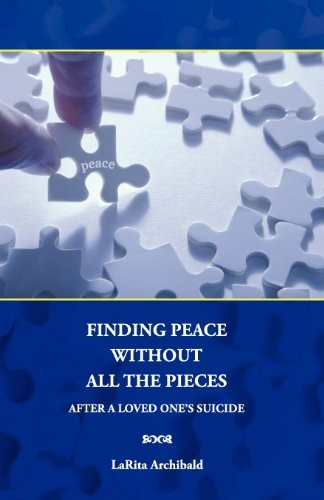 Finding Peace Without All The Pieces: After a Loved One's Suicide