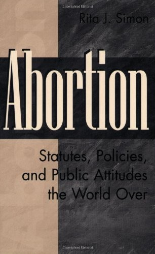 Abortion: Statutes, Policies, and Public Attitudes the World Over (History; 62)