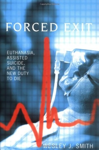 Forced Exit: Euthanasia, Assisted Suicide and the New Duty to Die