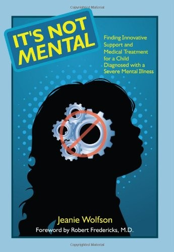 It's Not Mental: Finding Innovative Support and Medical Treatment for a Child Diagnosed with a Severe Mental Illness