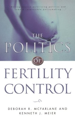 The Politics of Fertility Control: Family Planning & Abortion Policies in the American States
